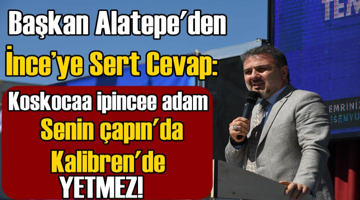 Alatepe'den İnce'ye Sert Cevap: Senin çapın'da kalibren'de yetmez!