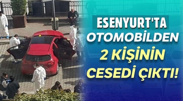 Esenyurt'ta otomobilden 2 kişinin cesedi çıktı