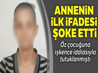 İşkence iddiası ile tutuklanan Annenin ifadesi Şaşırttı!