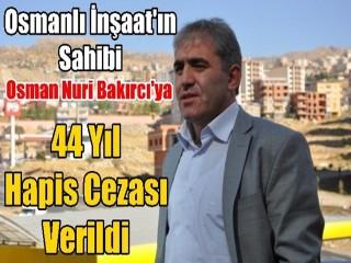 Osman Nuri Bakırcı'ya 44 yıl hapis cezası