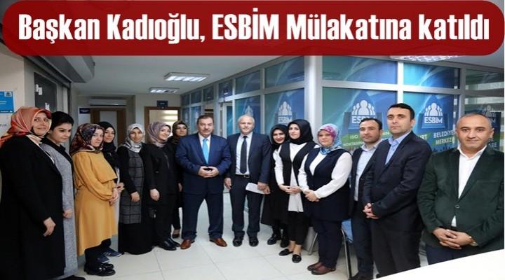 Başkan Kadıoğlu, ESBİM Mülakatına katıldı
