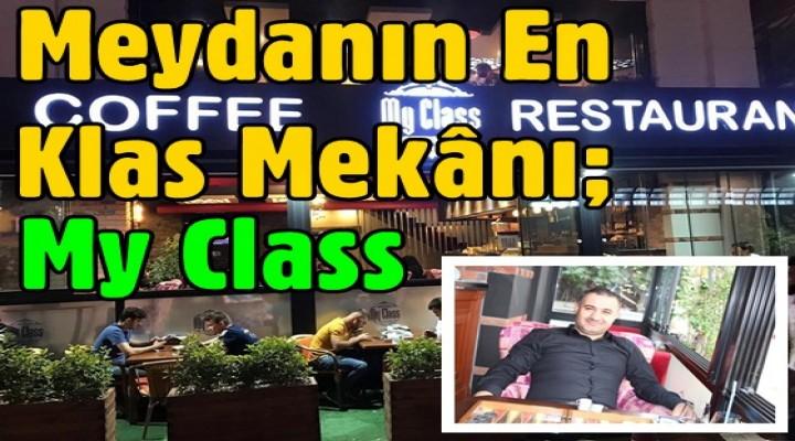 Meydanın en klas mekânı; My Class Cafe Restorant
