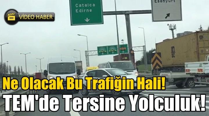 TEM'de uyanık sürücülerin tersine yolcuğu