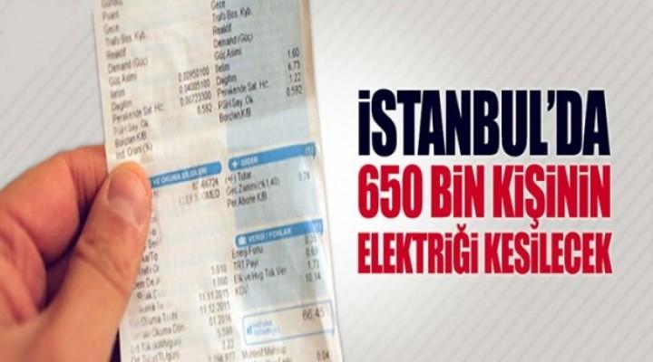 650 bin abonenin elektriği kesilecek!