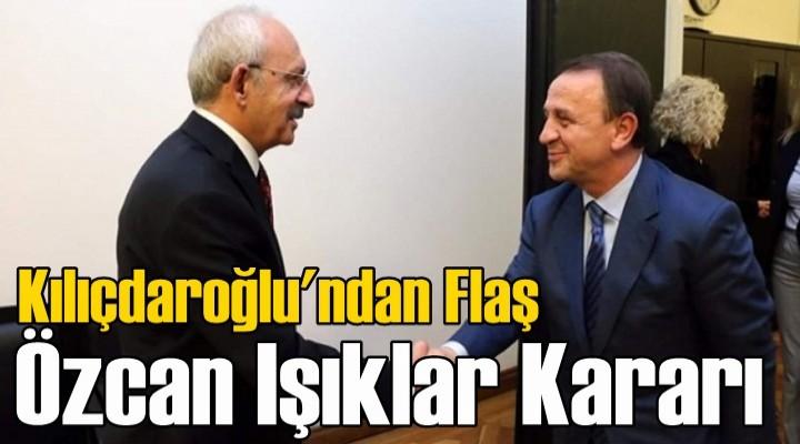 Kılıçdaroğlu'ndan flaş Özcan Işıklar kararı