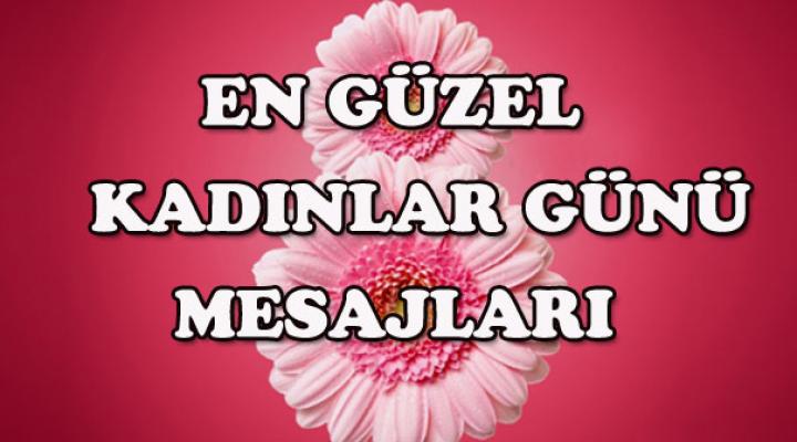 8 Mart 'Dünya Emekçi Kadınlar Günü' en güzel Mesajları burada!