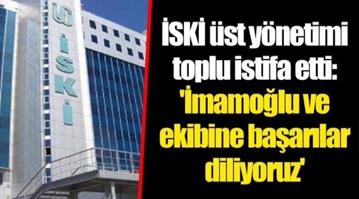 İSKİ üst yönetiminde toplu istifa!