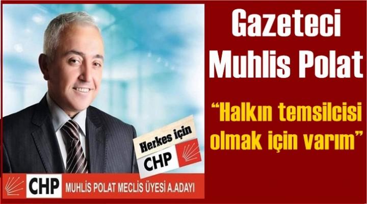 """Gazeteci Muhlis Polat """"Halkın temsilcisi olmak için varım"""""""