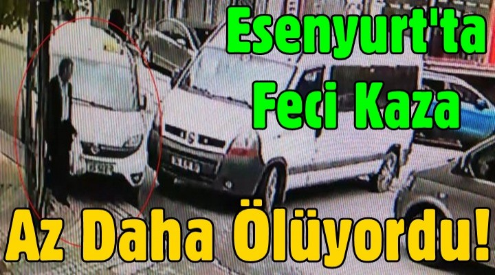 Esenyurt'ta feci kaza... Az Daha Ölüyordu