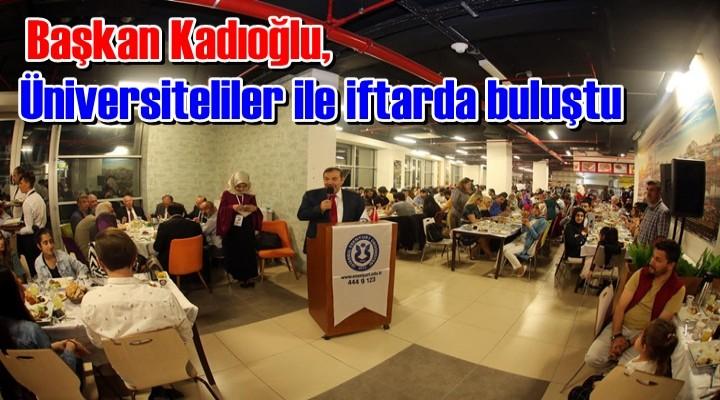 Kadıoğlu üniversiteliler ile iftarda buluştu